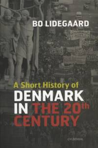 A Short History of Denmark in the 20th Century af Bo Lidegaard