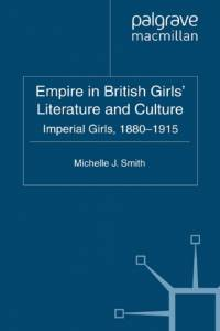 Empire in British Girls' Literature and Culture af M. Smith