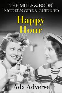 Mills & Boon Modern Girl's Guide to: Happy Hour: How to have Fun in Dry January (Mills & Boon A-Zs, Book 2) af Ada Adverse