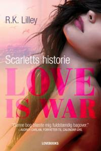 Love is war 1 – Scarletts historie af R. K. Lilley