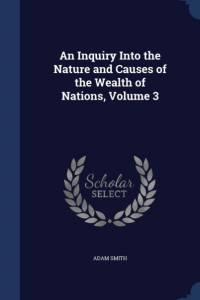 Inquiry Into the Nature and Causes of the Wealth of Nations, Volume 3 af Adam Smith