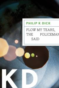 Flow My Tears, the Policeman Said af Philip K. Dick