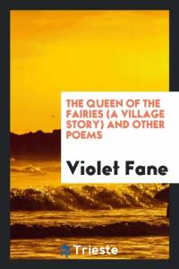 The Queen of the Fairies (a Village Story) and Other Poems af Fane