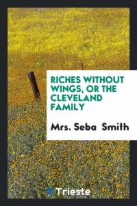 RICHES WITHOUT WINGS, OR THE CLEVELAND F af Smith