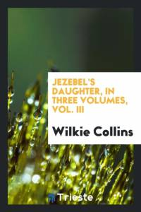 Jezebel's Daughter, in Three Volumes, Vol. III af Wilkie Collins