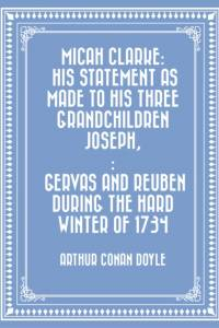Micah Clarke: His Statement as made to his three grandchildren Joseph,: Gervas and Reuben During the Hard Winter of 1734 af Arthur Conan Doyle