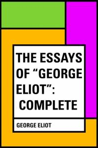 Essays of &quote;George Eliot&quote;: Complete af George Eliot