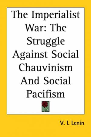 The Imperialist War: The Struggle Against Social Chauvinism And Social Pacifism af V. I. Lenin